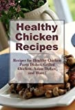 img - for Healthy Chicken Recipes: Healthy Chicken Pasta, Healthy Grilled Chicken, Asian Chicken Dishes and more (The Best Healthy Recipes) book / textbook / text book