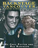 img - for Backstage Vancouver: A Century of Entertainment Legends book / textbook / text book