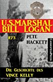 U.S. Marshal Bill Logan Band 73: Die Geschichte des Vince Kelly (Western) (German Edition)