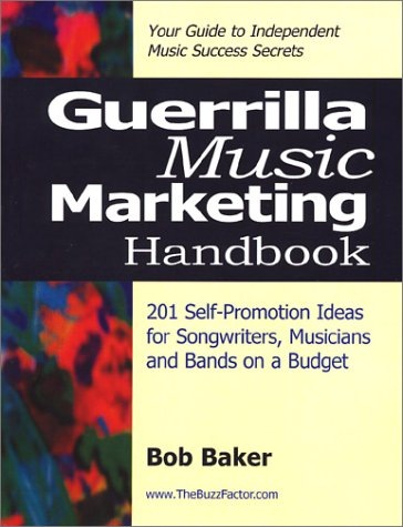 Guerrilla Music Marketing Handbook: 201 Self-Promotion Ideas for Songwriters, Musicians & Bands