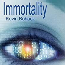 Immortality (       UNABRIDGED) by Kevin Bohacz Narrated by Kevin T. Collins