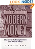 Understanding Modern Money:The Key to Full Employment and Price Stability