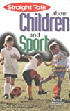 Janet Leblanc Straight Talk About Children and Sport: Advice for Parents, Coaches and Teachers