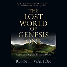 The Lost World of Genesis One: Ancient Cosmology and the Origins Debate Audiobook by John H. Walton Narrated by Steve Coulter
