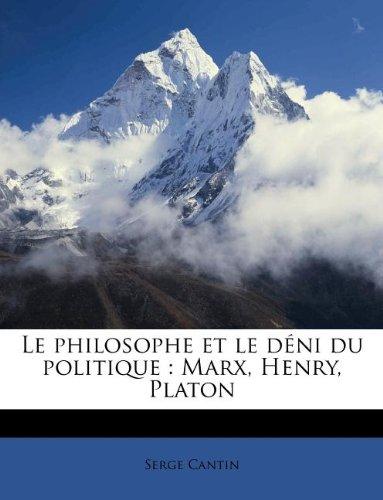 Le philosophe et le déni du politique: Marx, Henry, Platon