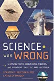 "Science Was Wrong: Startling Truths About Cures, Theories, and Inventions ""They"" Declared Impossible (English and English Edition)"