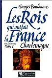echange, troc Georges Bordonove - Les rois qui on fait la France, les précurseurs tome 2 : Charlemagne