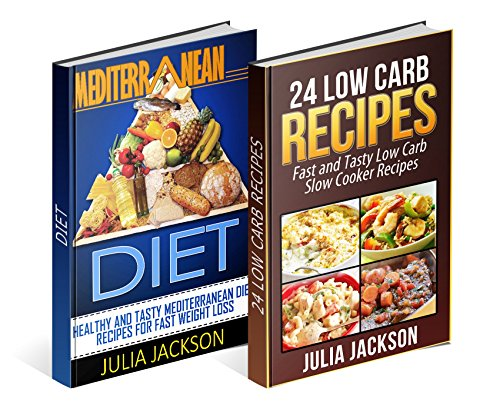 Diet Recipes Box Set: 24 Low Carb Slow Cooker Recipes & 8 Mediterranean Diet Recipes For Fast Weight Loss (Low Carb books, Low Carb Diet, Mediterranean Diet) by Julia Jackson