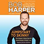 Jumpstart to Skinny: The Simple 3-Week Plan for Supercharged Weight Loss | Bob Harper,Greg Critser