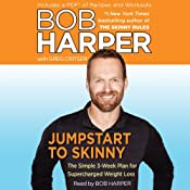 Jumpstart to Skinny: The Simple 3-Week Plan for Supercharged Weight Loss | [Bob Harper, Greg Critser]