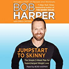 Jumpstart to Skinny: The Simple 3-Week Plan for Supercharged Weight Loss (       ABRIDGED) by Bob Harper, Greg Critser Narrated by Bob Harper
