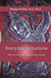 Everyday Initiations - How to Survive Crises using Rituals (1885394233) by Dahlke, Rudiger