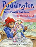Paddington Library - Paddington and the Tutti Frutti Rainbow