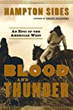 img - for Blood and Thunder: An Epic of the American West by Sides, Hampton (2006) Hardcover book / textbook / text book