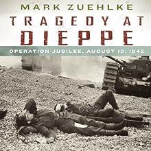 Tragedy at Dieppe: Operation Jubilee, August 19, 1942 | Livre audio Auteur(s) : Mark Zuehlke Narrateur(s) : John Wray