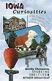 Iowa Curiosities: Quirky Characters, Roadside Oddities & Other Offbeat Stuff (Curiosities Series)