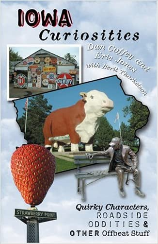 Iowa Curiosities: Quirky Characters, Roadside Oddities & Other Offbeat Stuff (Curiosities Series) written by Dan Coffey