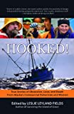 Hooked!: True Stories of Obsession, Death, and Love from Alaska's Commercial Fishing Men and Women