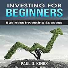 Investing for Beginners: Business Investing Success | Livre audio Auteur(s) : Paul D. Kings Narrateur(s) : Dave Wright