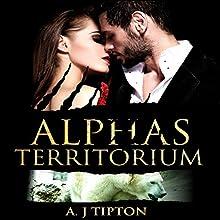 Alphas Territorium: Eine Übersinnliche BBW Romanze (Bärenwandler-Billionär 3) Hörbuch von AJ Tipton Gesprochen von: Krissy von Katzen