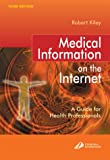 echange, troc Robert Kiley - Medical Information on the Internet: A Guide for Health Professionals