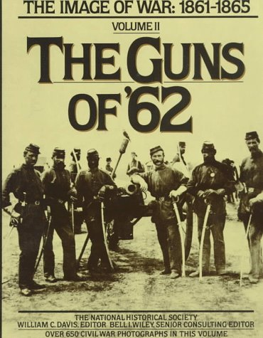The Guns of '62: The Image of War, 1861-1865, Vol. 2 (Images of War - 1861-1865 , Vol 2), National Historical Society