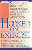 Hooked on Exercise: How to Understand and Manage Exercise Addiction (Fireside Parkside books) (0671767720) by Prussin, Rebecca