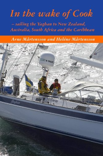Arne Martensson - In the wake of Cook - sailing the Yaghan to New Zealand, Australia, South Africa and the Caribbean.