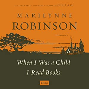 When I Was a Child I Read Books: Essays | [Marilynne Robinson]