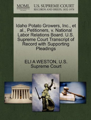 Idaho Potato Growers, Inc., et al., Petitioners, v. National Labor Relations Board. U.S. Supreme Court Transcript of Record with Supporting Pleadings