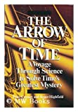 The Arrow of Time : A Voyage Through Science to Solve Time