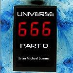 Universe 666, Part 0 | Brian Summa