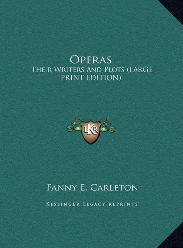 Operas: Their Writers And Plots (LARGE PRINT EDITION)