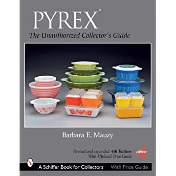PYREX: The Unauthorized Collector\\\'s Guide (Schiffer Book for Collectors)