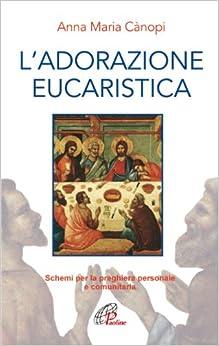 adorazione eucaristica. Schemi per la preghiera personale e