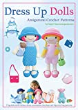 Dress Up Dolls Amigurumi Crochet Patterns: 5 big dolls with clothes, shoes, accessories, tiny bear and big carry bag patterns (Sayjai's Amigurumi Crochet Patterns Book 3) (English Edition)