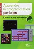 Apprendre la programmation par le jeu : A la découverte du langage Python