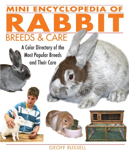 Mini Encyclopedia of Rabbit Breeds and Care: A Color Directory of the Most Popular Breeds and Their Care