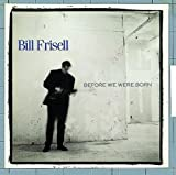 Before We Were Born By Bill Frisell (1990-04-16)