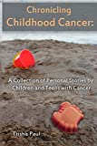 Chronicling Childhood Cancer: A Collection of Personal Stories by Children and Teens with Cancer