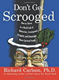 Don't Get Scrooged: How to Thrive in a World Full of Obnoxious, Incompetent, Arrogant, and Downright Mean-Spirited People (0060758929) by Carlson, Richard