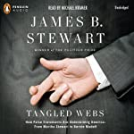 Tangled Webs: How False Statements are Undermining America: From Martha Stewart to Bernie Madoff | James B. Stewart