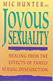 Joyous Sexuality: Healing from the Effects of Family Sexual Dysfunction