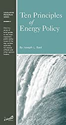 Ten Principles of Energy Policy (Legislative Principles Series, Number 4)
