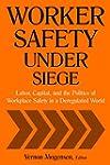 Worker Safety Under Siege: Labor, Cap...