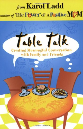 Table Talk: Creating Meaningful Conversation With Family and Friends, Ladd, Karol
