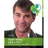 Taste Wine Like a Pro - Think Like a Genius Wine Master [Book & DVD - Wine Tasting, Wine Pairing, Education, Sommelier] ~ Taryn Voget