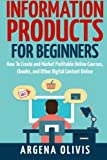 img - for Information Products For Beginners: How To Create and Market Online Courses, eBooks, and Other Digital Products Online book / textbook / text book