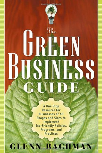 The Green Business Guide: A One Stop Resource for Businesses of All Shapes and Sizes to Implement Eco-friendly Policies,