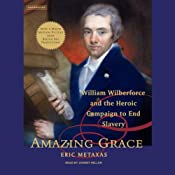 Amazing Grace: William Wilberforce and the Heroic Campaign to End Slavery | [Eric Metaxas]
